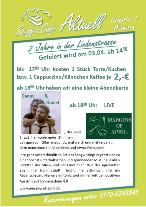 Am 03.04.2020 ab 14:30 Uhr feiert Steffi's Café 2. Geburtstag in der Lindenstraße. Jedes Kännchen Kaffee, jeder Cappuccino & jedes Stück Torte/Kuchen kostet aus diesem Anlass 2,-€. Ab 18:00 gibt es herzhafte Kleinigkeiten und um 18:30 starten die Margins of April mit der musikalischen Unterhaltung im Americana- & Folk-Stil