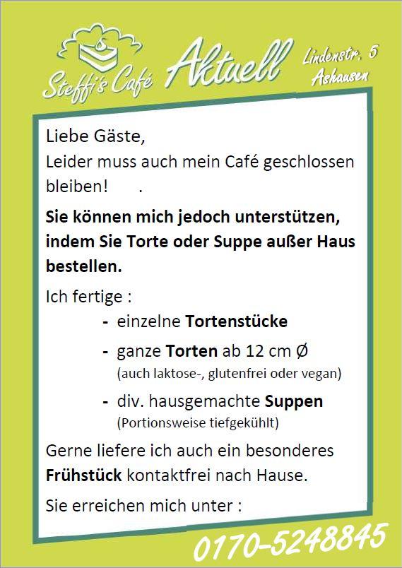 Liebe Gäste, leider muss auch mein Café geschlossen bleiben! Sie können mich jedoch unterstützen, indem Sie Torte, Frühstück oder Suppe außer Haus bei mir bestellen. Sie erreichen mich unter 0170-5248845